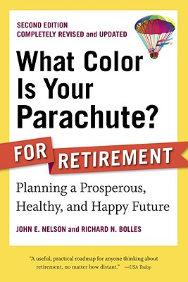 What Color Is Your Parachute? For Retirement By Nelson, John E./ Bolles, Richard Nelson