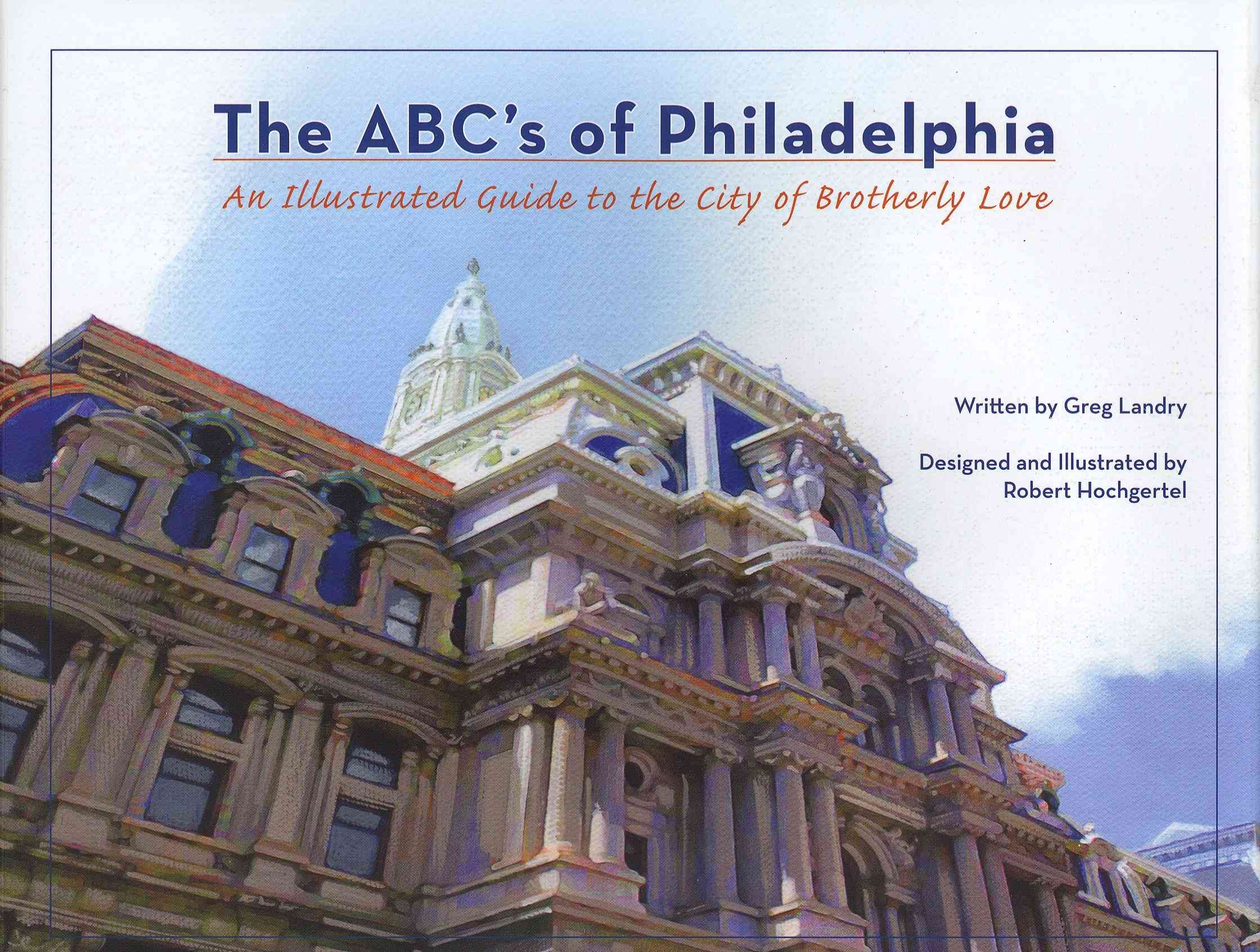 The Abc+�s of Philadelphia By Landry, Greg/ Hochgertel, Robert (ILT)